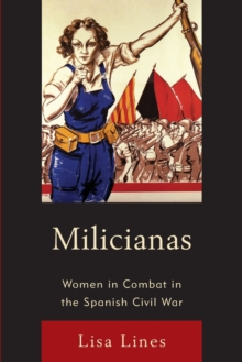 Milicianas : Women in Combat in the Spanish Civil War, Paperback Book