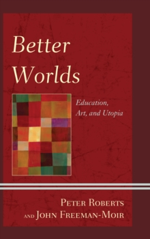 Better Worlds : Education, Art, and Utopia, EPUB eBook