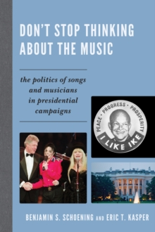 Don't Stop Thinking About the Music : The Politics of Songs and Musicians in Presidential Campaigns, EPUB eBook