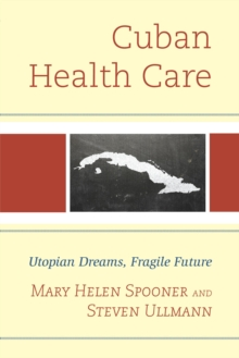 Cuban Health Care : Utopian Dreams, Fragile Future, Hardback Book