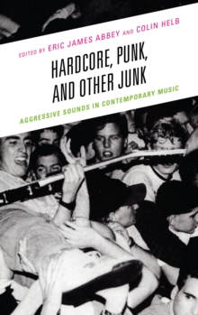 Hardcore, Punk, and Other Junk : Aggressive Sounds in Contemporary Music, EPUB eBook