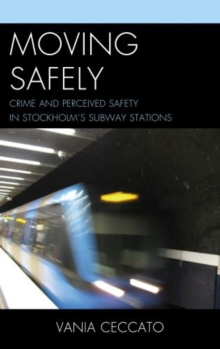Moving Safely : Crime and Perceived Safety in Stockholm's Subway Stations, Hardback Book