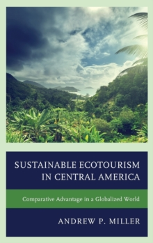 Sustainable Ecotourism in Central America : Comparative Advantage in a Globalized World, Hardback Book