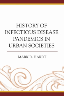 History of Infectious Disease Pandemics in Urban Societies, Hardback Book