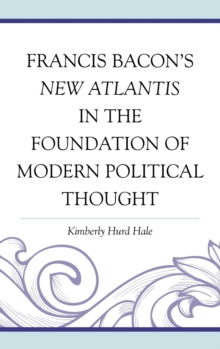 Francis Bacon's New Atlantis in the Foundation of Modern Political Thought, Hardback Book