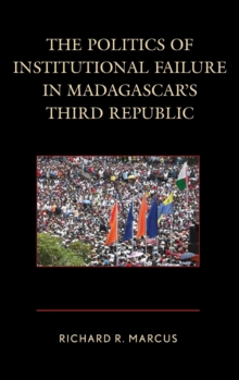 The Politics of Institutional Failure in Madagascar's Third Republic, Hardback Book