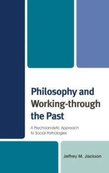 Philosophy and Working-through the Past : A Psychoanalytic Approach to Social Pathologies, Hardback Book