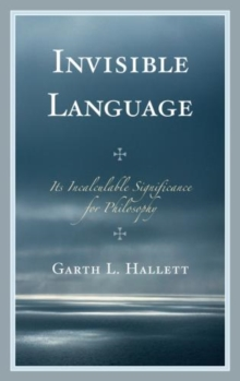 Invisible Language : Its Incalculable Significance for Philosophy, Hardback Book