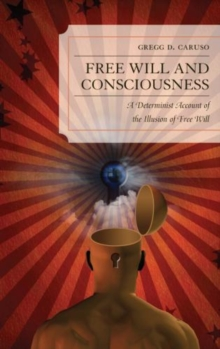Free Will and Consciousness : A Determinist Account of the Illusion of Free Will, Paperback Book