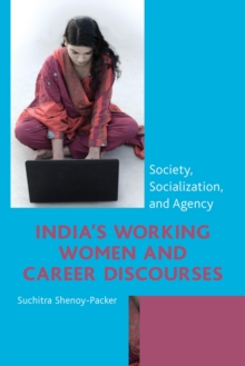 India's Working Women and Career Discourses : Society, Socialization, and Agency, Hardback Book