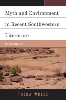 Myth and Environment in Recent Southwestern Literature : Healing Narratives, Hardback Book