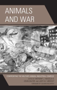 Animals and War : Confronting the Military-Animal Industrial Complex, Hardback Book