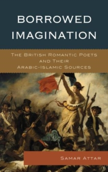 Borrowed Imagination : The British Romantic Poets and Their Arabic-Islamic Sources, Hardback Book