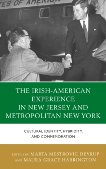 The Irish-American Experience in New Jersey and Metropolitan New York : Cultural Identity, Hybridity, and Commemoration, EPUB eBook
