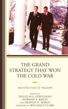 The Grand Strategy That Won the Cold War : Architecture of Triumph, Hardback Book