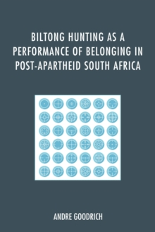 Biltong Hunting as a Performance of Belonging in Post-Apartheid South Africa, EPUB eBook