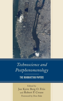 Technoscience and Postphenomenology : The Manhattan Papers, Hardback Book