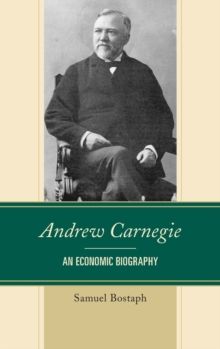 Andrew Carnegie : An Economic Biography, Hardback Book