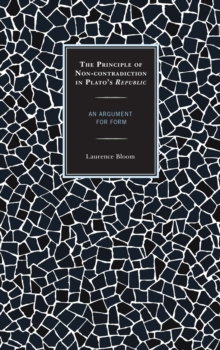 The Principle of Non-Contradiction in Plato's Republic : An Argument for Form, Hardback Book