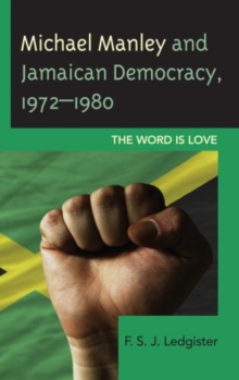 The Michael Manley and Jamaican Democracy, 1972-1980 : The Word is Love, Hardback Book