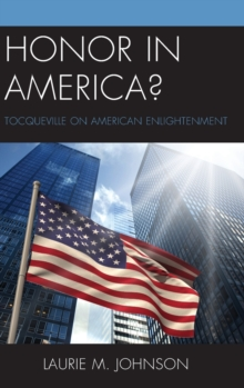 Honor in America? : Tocqueville on American Enlightenment, Hardback Book
