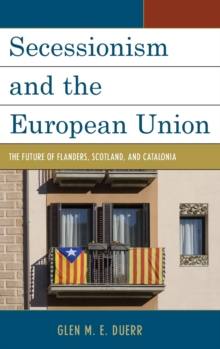 Secessionism and the European Union : The Future of Flanders, Scotland, and Catalonia, Hardback Book