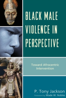 Black Male Violence in Perspective : Toward Afrocentric Intervention, Hardback Book