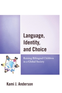 Language, Identity, and Choice : Raising Bilingual Children in a Global Society, EPUB eBook