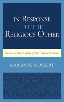 In Response to the Religious Other : Ricoeur and the Fragility of Interreligious Encounters, Hardback Book