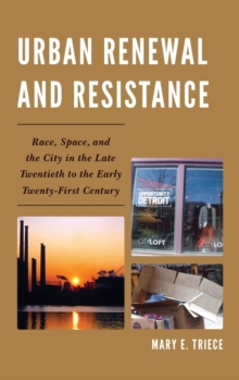 Urban Renewal and Resistance : Race, Space, and the City in the Late Twentieth to the Early Twenty-First Century, Hardback Book