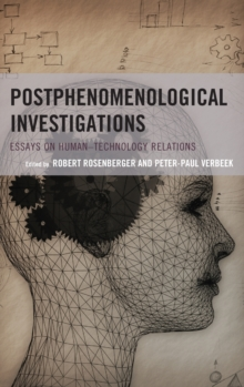Postphenomenological Investigations : Essays on Human-Technology Relations, Hardback Book
