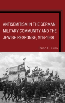 Antisemitism in the German Military Community and the Jewish Response, 1914-1938, Paperback Book