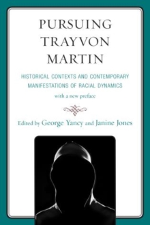 Pursuing Trayvon Martin : Historical Contexts and Contemporary Manifestations of Racial Dynamics, Paperback Book