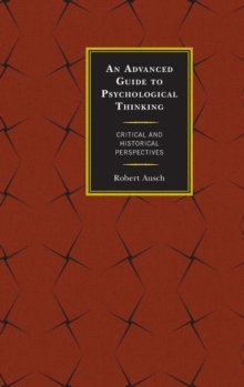 An Advanced Guide to Psychological Thinking : Critical and Historical Perspectives, Hardback Book