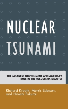Nuclear Tsunami : The Japanese Government and America's Role in the Fukushima Disaster, Hardback Book