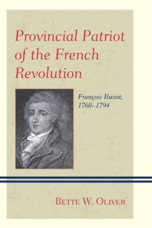 Provincial Patriot of the French Revolution : Francois Buzot, 1760-1794, Hardback Book