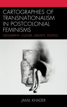 Cartographies of Transnationalism in Postcolonial Feminisms : Geography, Culture, Identity, Politics, Paperback Book