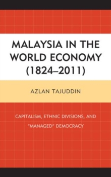 "Malaysia in the World Economy (1824-2011) : Capitalism, Ethnic Divisions, and ""Managed"" Democracy, Paperback Book"
