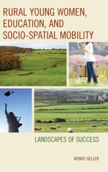 Rural Young Women, Education, and Socio-Spatial Mobility : Landscapes of Success, Hardback Book