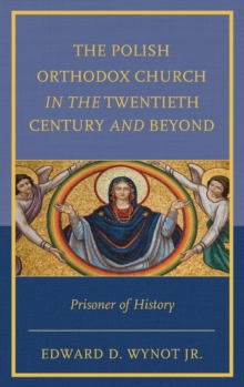 The Polish Orthodox Church in the Twentieth Century and Beyond : Prisoner of History, Hardback Book