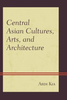 Central Asian Cultures, Arts, and Architecture, Paperback Book