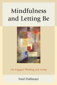 Mindfulness and Letting be : On Engaged Thinking and Acting, Hardback Book