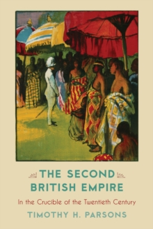 The Second British Empire : In the Crucible of the Twentieth Century, Hardback Book