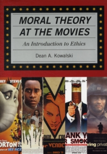 Moral Theory at the Movies : An Introduction to Ethics, Paperback Book