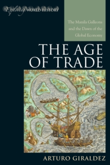 The Age of Trade : The Manila Galleons and the Dawn of the Global Economy, Hardback Book