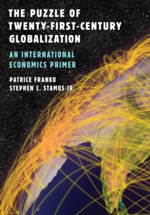 The Puzzle of Twenty-First-Century Globalization : An International Economics Primer, Paperback Book