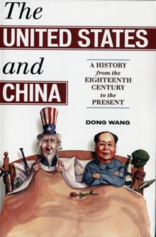 The United States and China : A History from the Eighteenth Century to the Present, Paperback Book