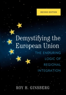 Demystifying the European Union : The Enduring Logic of Regional Integration, Paperback Book
