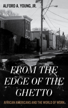 From the Edge of the Ghetto : African Americans and the World of Work, EPUB eBook