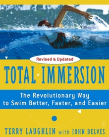 Total Immersion : The Revolutionary Way To Swim Better, Faster, and Easier, Paperback Book